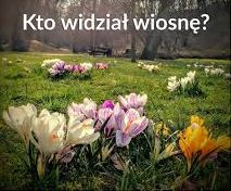 Kto widział wiosnę?